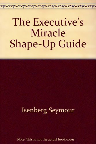 9780132942560: The executive's miracle shape-up guide