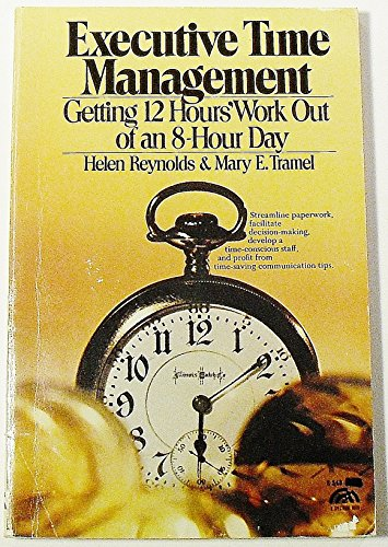 9780132943550: Executive Time Management: Getting Twelve Hours Work Out of an Eight Hour Day