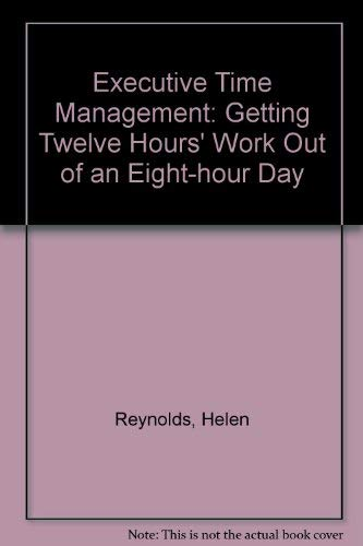 9780132943710: Executive time management: Getting 12-hours' work out of an 8-hour day (A Spectrum book)