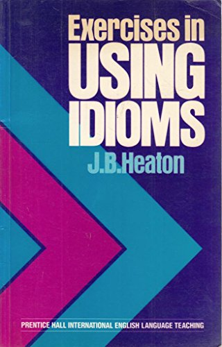 9780132944984: Exercises in Using Idioms (English language teaching)