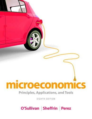Microeconomics: Principles, Applications, and Tools (8th Edition): O'Sullivan, Arthur; Sheffrin,