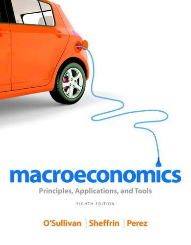 Macroeconomics: Principles, Applications, and Tools (8th Edition): O'Sullivan, Arthur, Sheffrin,