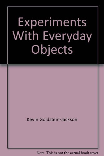 9780132952798: Experiments With Everyday Objects [Paperback] by Kevin Goldstein-Jackson