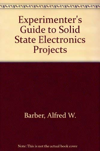 Experimenter's Guide to Solid State Electronics Projects: Barber, Alfred W.