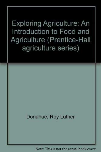 Exploring Agriculture: An Introduction to Food and: Donahue, Roy Luther;