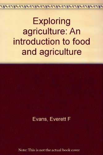 Exploring agriculture: An introduction to food and agriculture: Everett F Evans