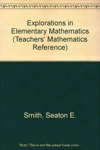 Explorations in Elementary Mathematics: Seaton E. Smith,