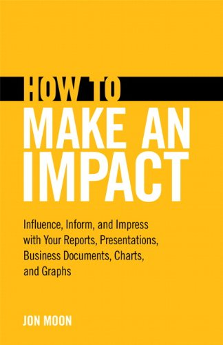 9780132978088: How to Make an Impact: Influence, Inform and Impress With Your Reports, Presentations, Business Documents, Charts and Graphs