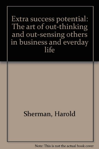 9780132981170: Extra success potential: The art of out-thinking and out-sensing others in business and everyday life