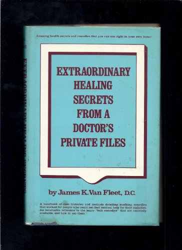 Extraordinary Healing Secrets from a Doctor's Private Files