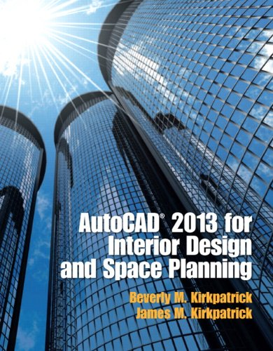 AutoCAD 2013 for Interior Design and Space Planning: Kirkpatrick, Beverly M.; Kirkpatrick, James M.