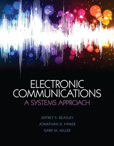 Electronic Communications: A System Approach: Jeffrey S. Beasley,