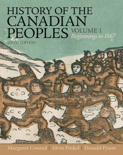 9780132991964: History of the Canadian Peoples: Beginnings to 1867, Vol. 1 (6th Edition) [Paperback]