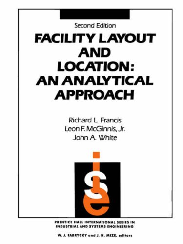 Facility Layout and Location: An Analytical Approach: Richard L. Francis,