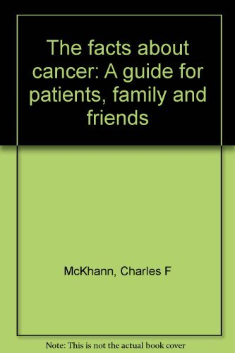 9780132995030: The facts about cancer: A guide for patients, family and friends