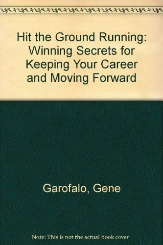 9780132995382: Hit the Ground Running: Winning Secrets for Keeping Your Career on Track and Moving Forward