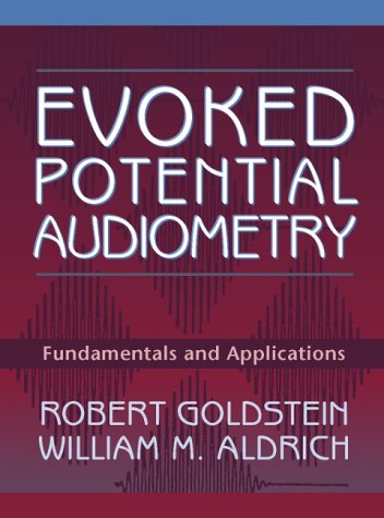 Evoked Potential Audiometry: Fundamentals and Applications: Goldstein, Robert; Aldrich,