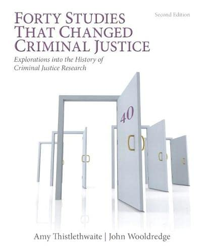 9780133008654: Forty Studies that Changed Criminal Justice: Explorations into the History of Criminal Justice Research (2nd Edition)