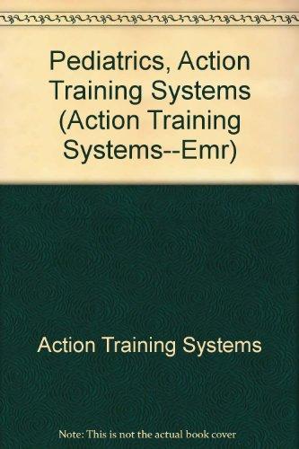 Action Training Systems--Emr: Pediatrics, Action Training Systems: Action Training Systems