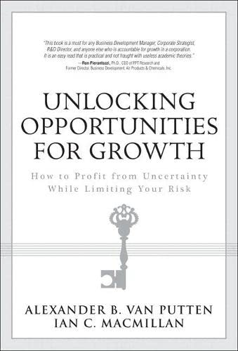 9780133012705: Unlocking Opportunities for Growth: How to Profit from Uncertainty While Limiting Your Risk