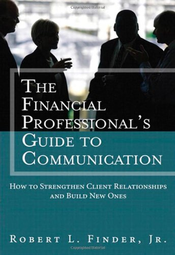 9780133017908: The Financial Professionals Guide to Communication: How to Strengthen Client Relationships and Build New Ones (Applied Corporate Finance)
