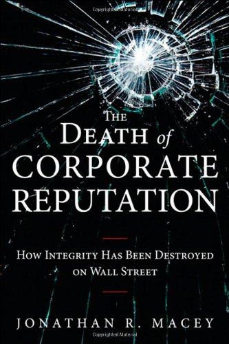 9780133039702: The Death of Corporate Reputation: How Integrity Has Been Destroyed on Wall Street (Applied Corporate Finance)