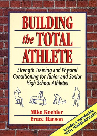 9780133043792: Building the Total Athlete: Strength Training and Physical Conditioning for Junior and Senior High School Athletes