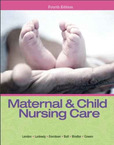 Maternal & Child Nursing Care (4th Edition): London, Marcia L.,