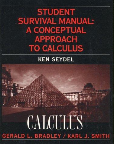 Calculus Student Survival Manual: A Conceptual Approach: Gerald L. Bradley,