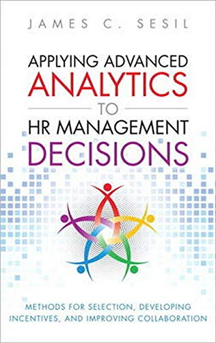 9780133064605: Applying Advanced Analytics to HR Management Decisions: Methods for Selection, Developing Incentives, and Improving Collaboration (FT Press Analytics)