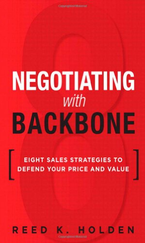 9780133064766: Negotiating with Backbone: Eight Sales Strategies to Defend Your Price and Value