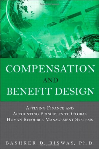 9780133064780: Compensation and Benefit Design: Applying Finance and Accounting Principles to Global Human Resource Management Systems