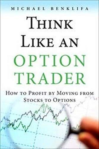 Think Like an Option Trader: How to Profit by Moving from Stocks to Options: Benklifa, Michael