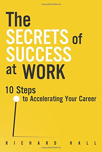 9780133066388: The Secrets of Success at Work: 10 Steps to Accelerating Your Career