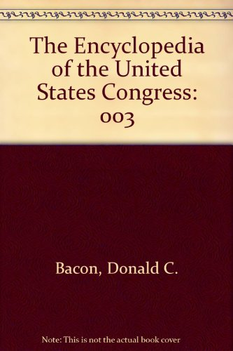 The Encyclopedia of the United States Congress: Morton Keller; Donald