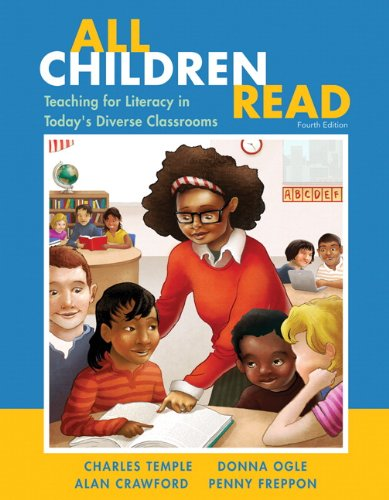 All Children Read: Teaching for Literacy in Today's Diverse Classrooms (4th Edition) (0133066827) by Charles A. Temple; Donna Ogle; Alan N. Crawford; Penny Freppon