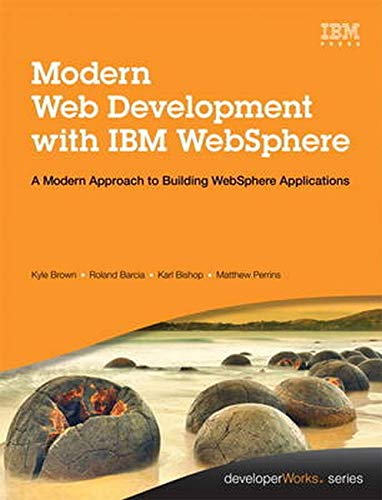 Modern Web Development with IBM WebSphere: Developing, Deploying, and Managing Mobile and Multi-Platform Apps (IBM Press) (9780133067033) by Kyle Brown; Roland Barcia; Karl Bishop; Matthew Perrins
