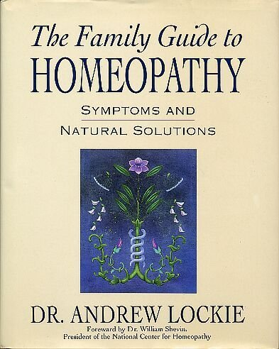 The Family Guide to Homeopathy: Symptoms and Natural Solutions: Andrew Lockie