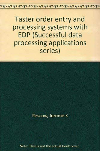 Faster order entry and processing systems with: Jerome K Pescow