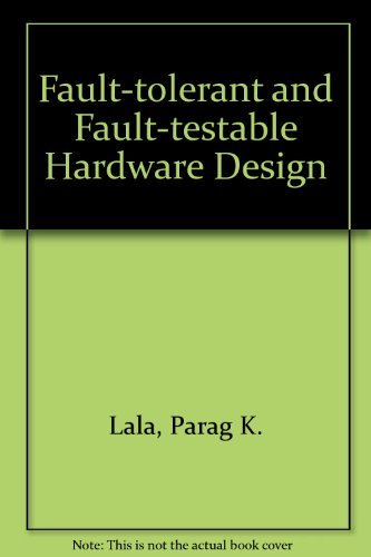Fault Tolerant and Fault Testable Hardware Design: Parag K Lala