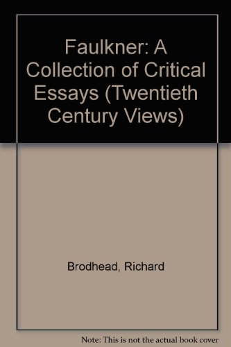 Faulkner: A Collection of Critical Essays (TWENTIETH CENTURY VIEWS): Richard Brodhead