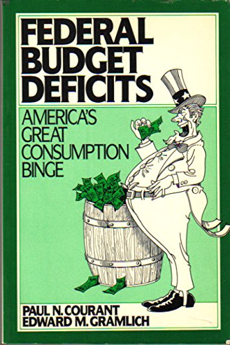 Federal Budget Deficits: America's Great Consumption Binge (Prentice-Hall International Series...
