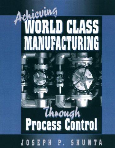 Achieving World Class Manufacturing Through Process Control: Shunta, Joseph P.