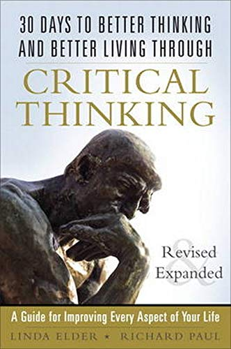 9780133092561: 30 Days to Better Thinking and Better Living Through Critical Thinking: A Guide for Improving Every Aspect of Your Life, Revised and Expanded