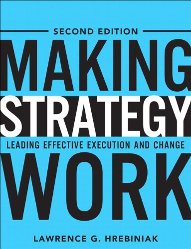 Making Strategy Work: Leading Effective Execution and Change (2nd Edition): Hrebiniak, Lawrence G.