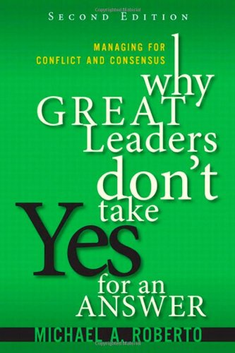 9780133095111: Why Great Leaders Don't Take Yes for an Answer: Managing for Conflict and Consensus (2nd Edition)