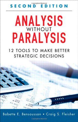 9780133101027: Analysis Without Paralysis: 12 Tools to Make Better Strategic Decisions (2nd Edition)