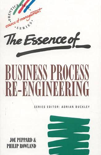 The Essence of Business Process Reengineering (Prentice: Peppard, Joe and