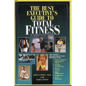 The Busy Executive's Guide to Total Fitness: Jones, Maria, Pace,