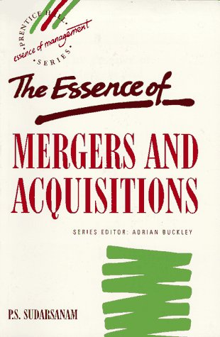 The Essence of Mergers and Acquisitions: Sudarsanam, Sudi, Sudarsanam,